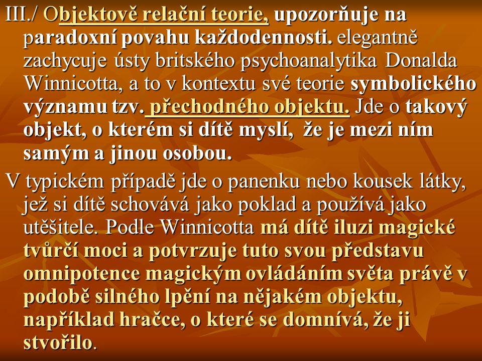 III./ Objektově relační teorie, upozorňuje na paradoxní povahu každodennosti. elegantně zachycuje ústy britského psychoanalytika Donalda Winnicotta, a