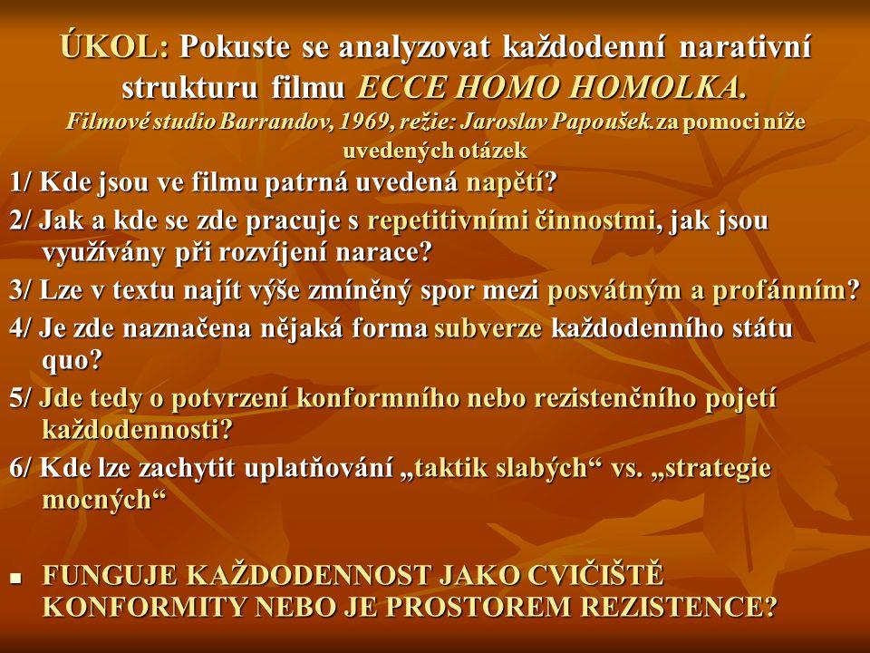 ÚKOL: Pokuste se analyzovat každodenní narativní strukturu filmu ECCE HOMO HOMOLKA. Filmové studio Barrandov, 1969, režie: Jaroslav Papoušek.za pomoci