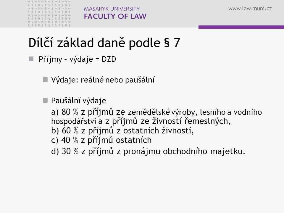 www.law.muni.cz Dílčí základ daně podle § 7 Příjmy – výdaje = DZD Výdaje: reálné nebo paušální Paušální výdaje a) 80 % z příjmů ze zemědělské výroby,
