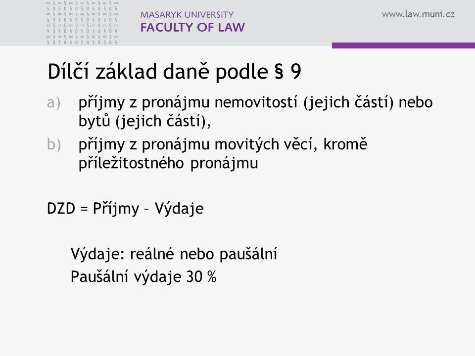 www.law.muni.cz Dílčí základ daně podle § 9 a)příjmy z pronájmu nemovitostí (jejich částí) nebo bytů (jejich částí), b)příjmy z pronájmu movitých věcí