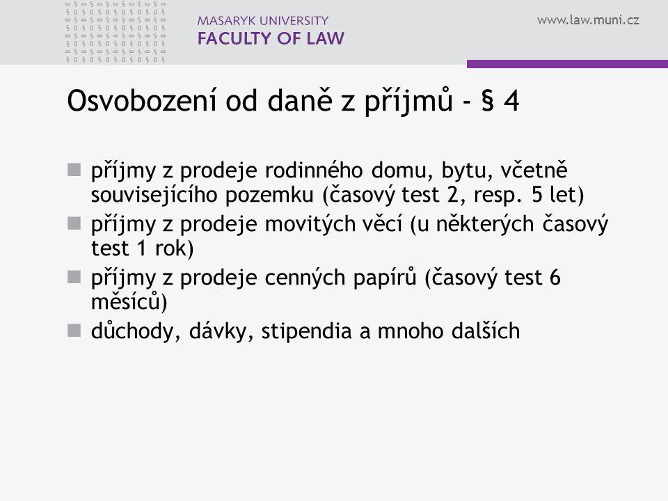 www.law.muni.cz Osvobození od daně z příjmů - § 4 příjmy z prodeje rodinného domu, bytu, včetně souvisejícího pozemku (časový test 2, resp. 5 let) pří