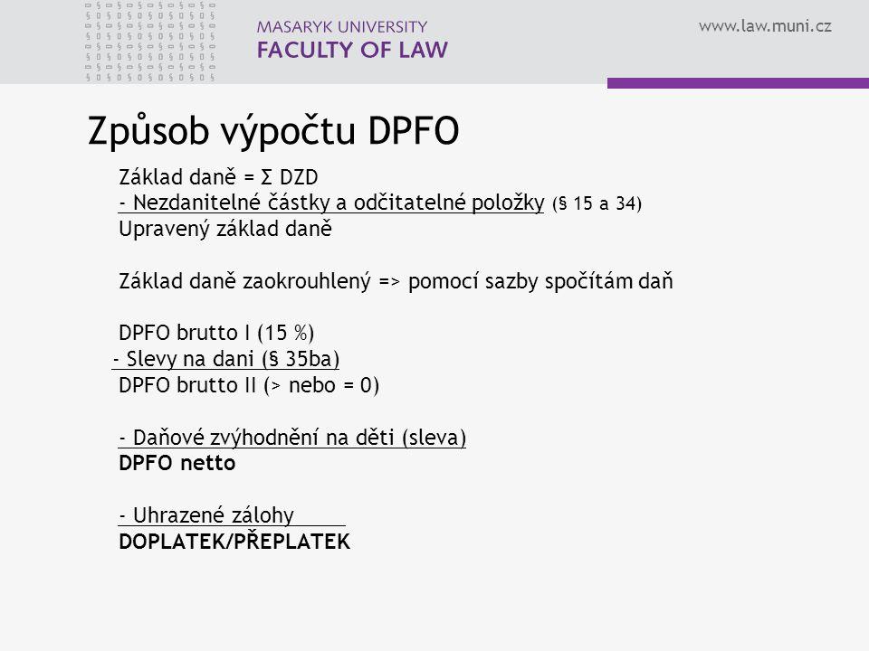 www.law.muni.cz Způsob výpočtu DPFO Základ daně = Σ DZD - Nezdanitelné částky a odčitatelné položky (§ 15 a 34) Upravený základ daně Základ daně zaokr