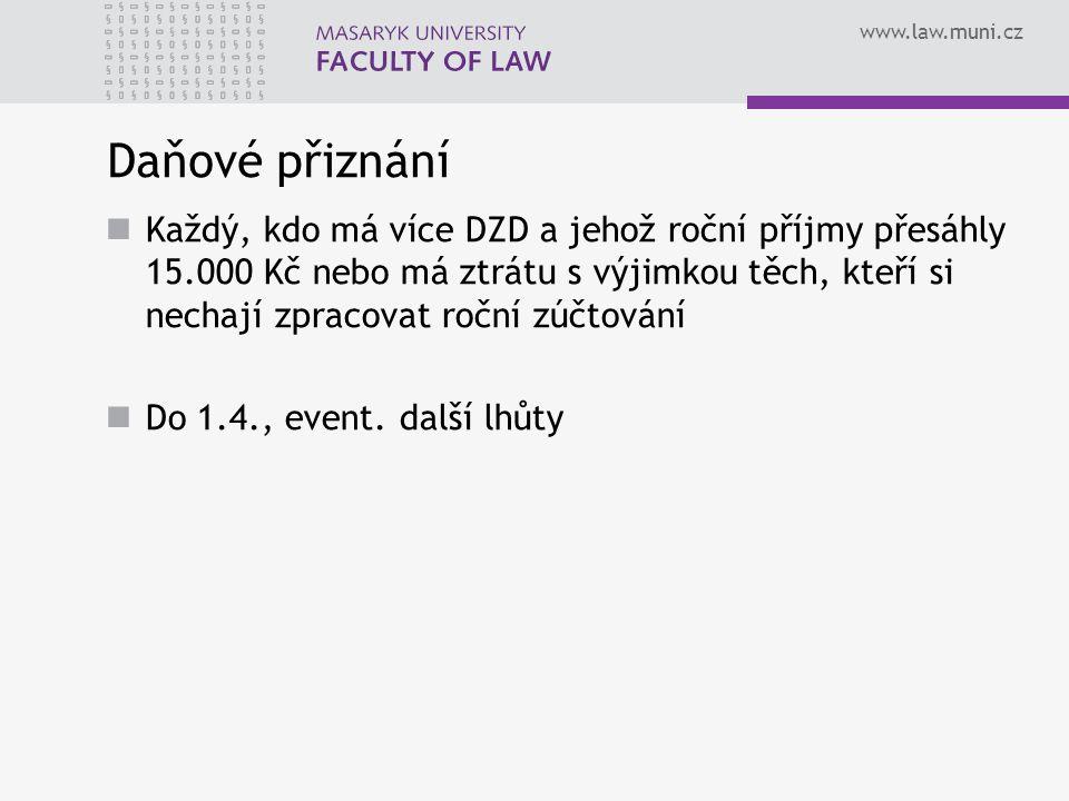 www.law.muni.cz Daňové přiznání Každý, kdo má více DZD a jehož roční příjmy přesáhly 15.000 Kč nebo má ztrátu s výjimkou těch, kteří si nechají zpraco