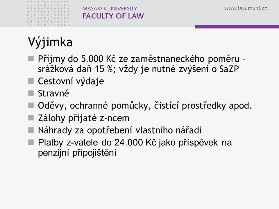 www.law.muni.cz Výjimka Příjmy do 5. 000 Kč ze zaměstnaneckého poměru – srážková daň 15 %; vždy je nutné zvýšení o SaZP Cestovní výdaje Stravné Oděvy,