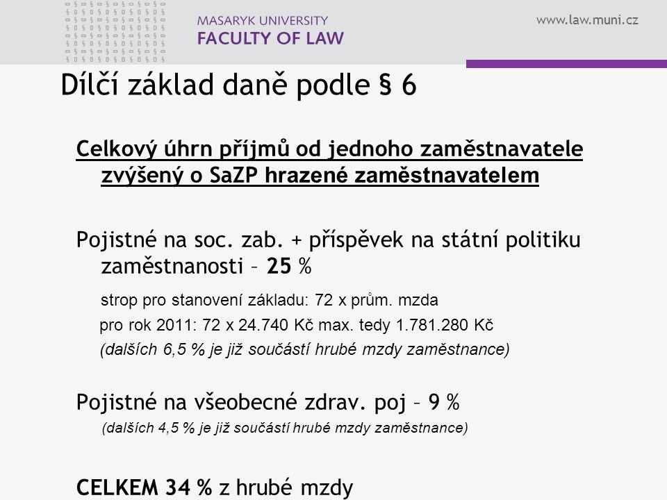 www.law.muni.cz Dílčí základ daně podle § 6 Celkový úhrn příjmů od jednoho zaměstnavatele zvýšený o SaZP hrazené zaměstnavatelem Pojistné na soc. zab.