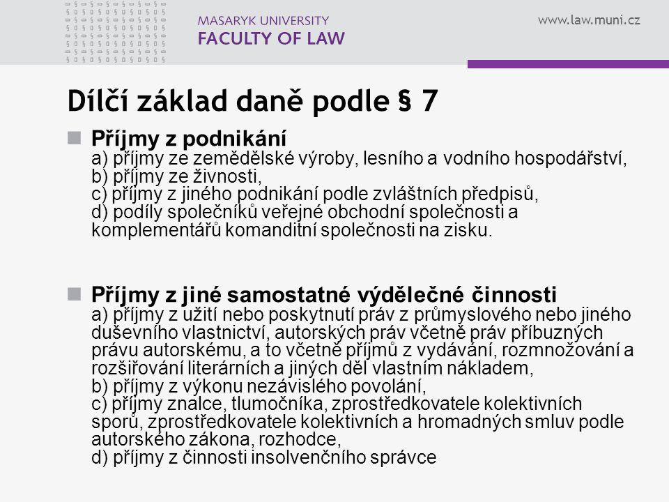 www.law.muni.cz Dílčí základ daně podle § 7 Příjmy z podnikání a) příjmy ze zemědělské výroby, lesního a vodního hospodářství, b) příjmy ze živnosti,