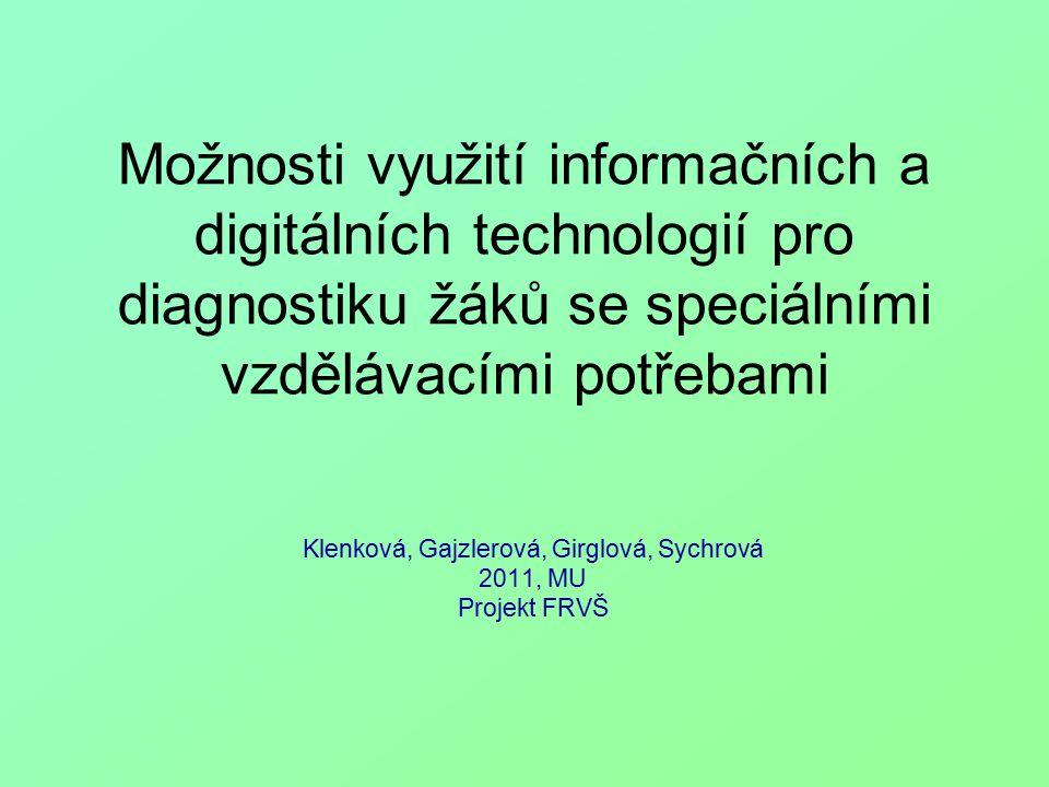 Možnosti využití informačních a digitálních technologií pro diagnostiku žáků se speciálními vzdělávacími potřebami Klenková, Gajzlerová, Girglová, Sychrová 2011, MU Projekt FRVŠ
