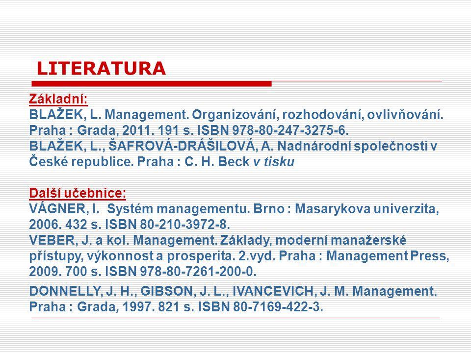Základní: BLAŽEK, L. Management. Organizování, rozhodování, ovlivňování.