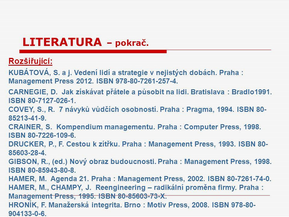 Rozšiřující: KUBÁTOVÁ, S. a j. Vedení lidí a strategie v nejistých dobách. Praha : Management Press 2012. ISBN 978-80-7261-257-4. CARNEGIE, D. Jak zís