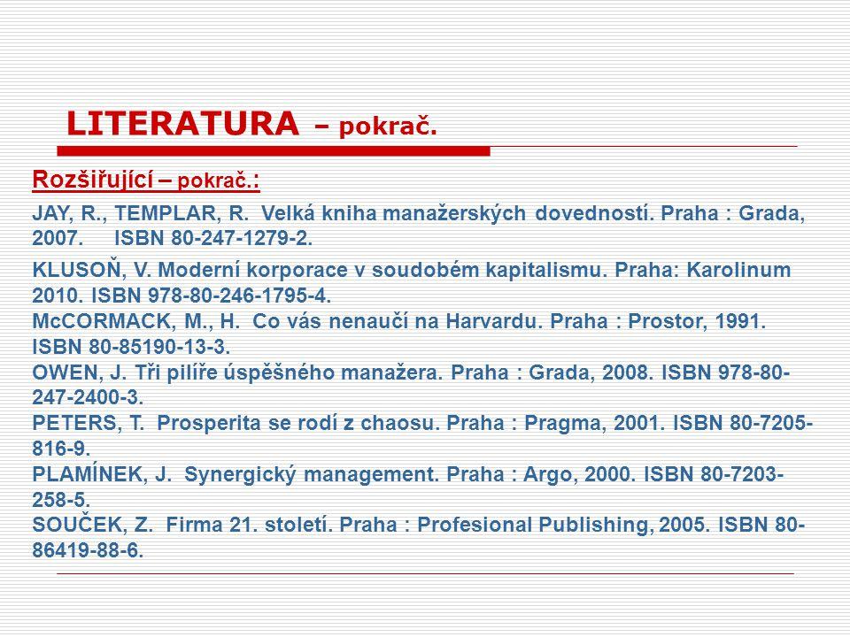 Rozšiřující – pokrač. : JAY, R., TEMPLAR, R. Velká kniha manažerských dovedností. Praha : Grada, 2007. ISBN 80-247-1279-2. KLUSOŇ, V. Moderní korporac