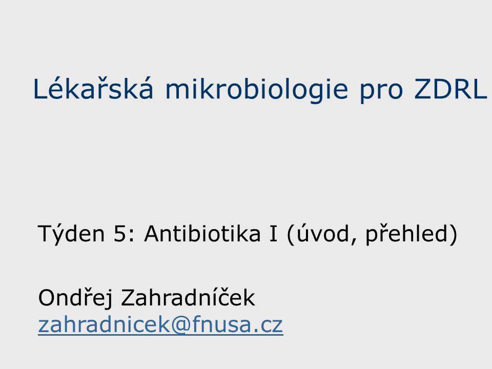Lékařská mikrobiologie pro ZDRL Týden 5: Antibiotika I (úvod, přehled) Ondřej Zahradníček zahradnicek@fnusa.cz zahradnicek@fnusa.cz