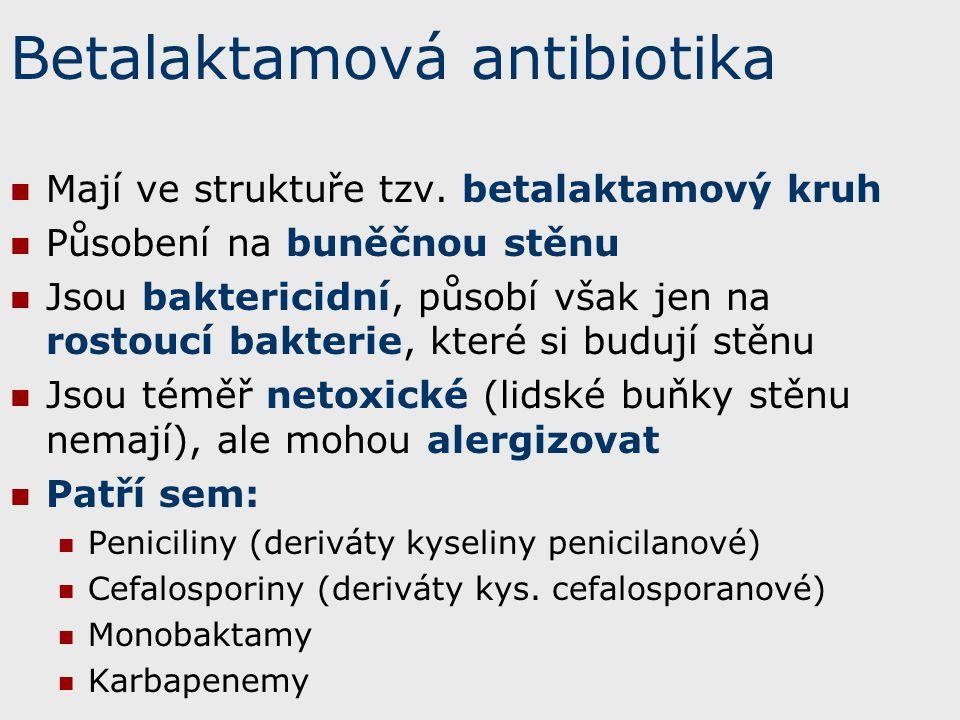 Betalaktamová antibiotika Mají ve struktuře tzv. betalaktamový kruh Působení na buněčnou stěnu Jsou baktericidní, působí však jen na rostoucí bakterie