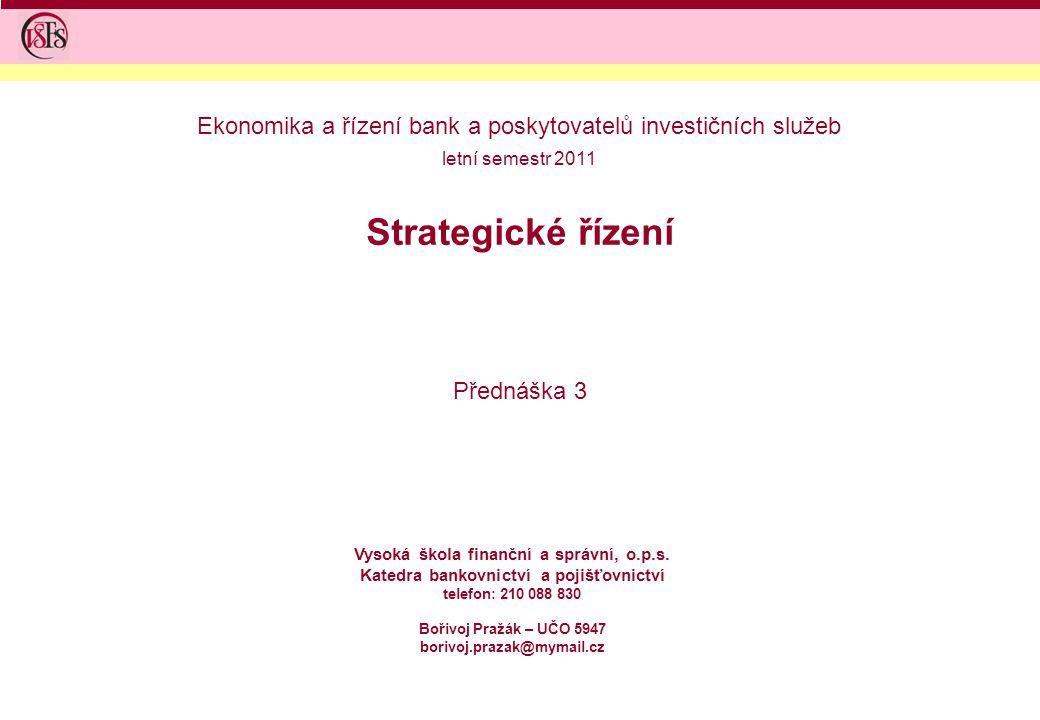 Strategické řízení Přednáška 3 Vysoká škola finanční a správní, o.p.s. Katedra bankovnictví a pojišťovnictví telefon: 210 088 830 Bořivoj Pražák – UČO