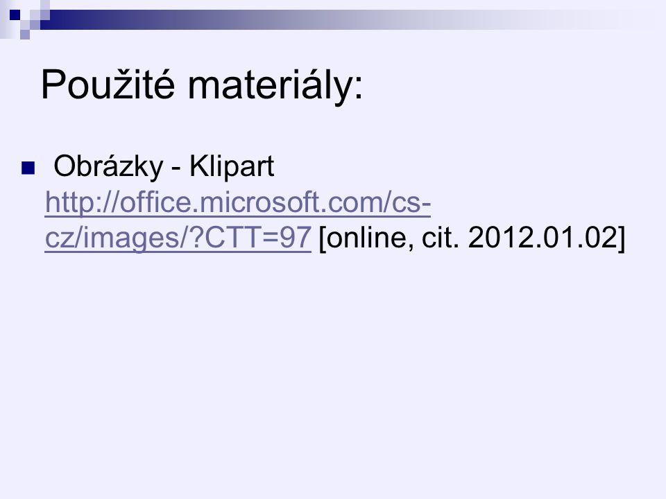 Použité materiály: Obrázky - Klipart http://office.microsoft.com/cs- cz/images/ CTT=97 [online, cit.