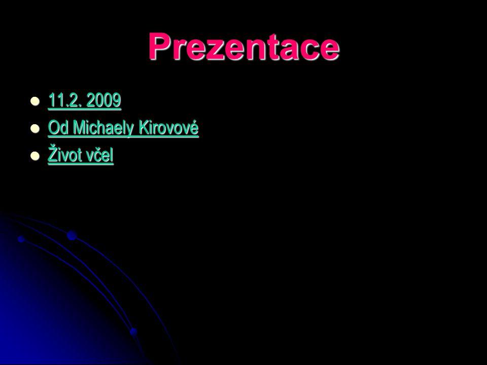 Prezentace 11.2. 2009 11.2. 2009 Od Michaely Kirovové Od Michaely Kirovové Život včel Život včel