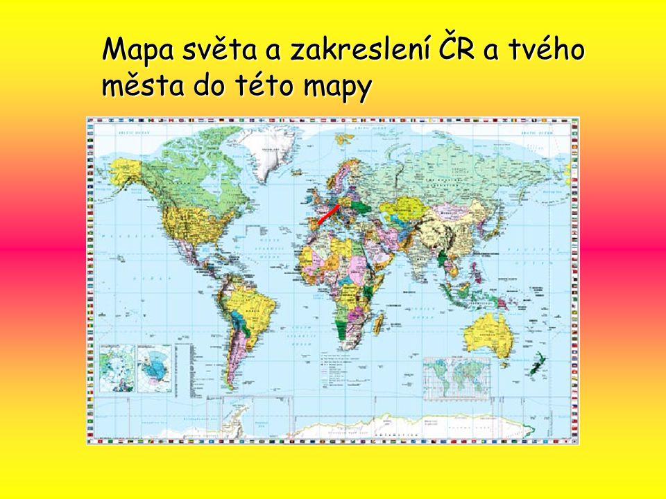 Mapa světa a zakreslení ČR a tvého města do této mapy
