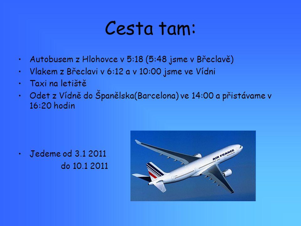 Cesta tam: Autobusem z Hlohovce v 5:18 (5:48 jsme v Břeclavě) Vlakem z Břeclavi v 6:12 a v 10:00 jsme ve Vídni Taxi na letiště Odet z Vídně do Španělska(Barcelona) ve 14:00 a přistávame v 16:20 hodin Jedeme od 3.1 2011 do 10.1 2011