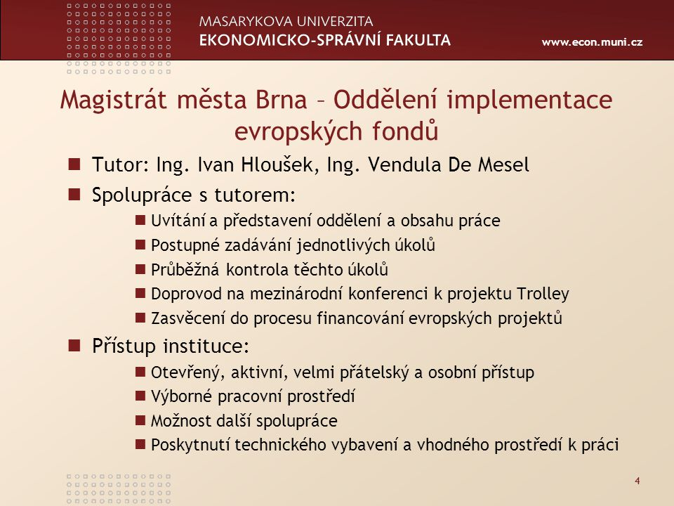 www.econ.muni.cz Magistrát města Brna – Oddělení implementace evropských fondů Tutor: Ing.
