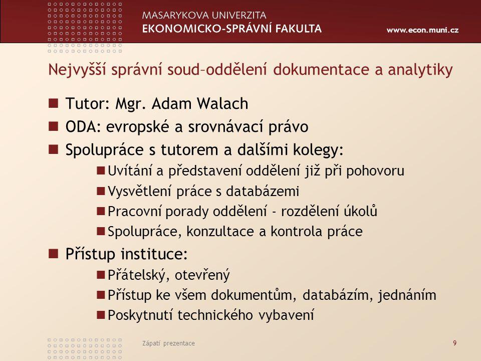 www.econ.muni.cz Zápatí prezentace9 Nejvyšší správní soud–oddělení dokumentace a analytiky Tutor: Mgr.