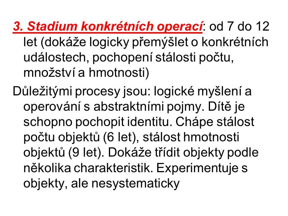 3. Stadium konkrétních operací: od 7 do 12 let (dokáže logicky přemýšlet o konkrétních událostech, pochopení stálosti počtu, množství a hmotnosti) Důl