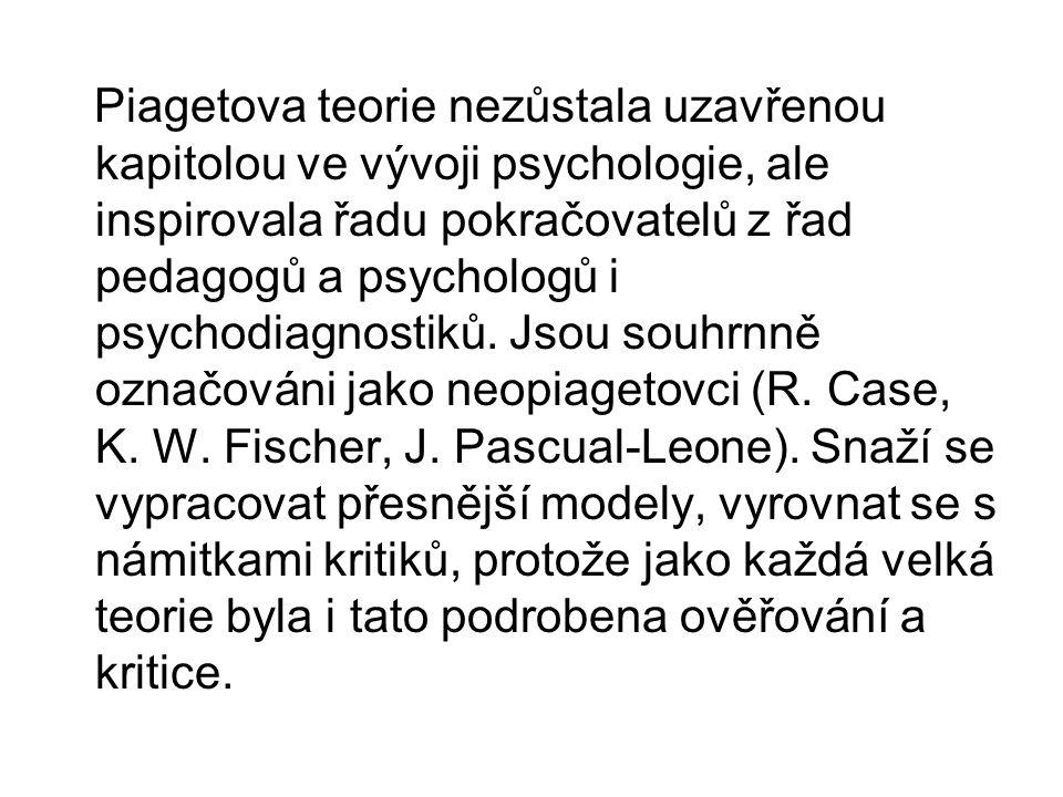 Piagetova teorie nezůstala uzavřenou kapitolou ve vývoji psychologie, ale inspirovala řadu pokračovatelů z řad pedagogů a psychologů i psychodiagnosti