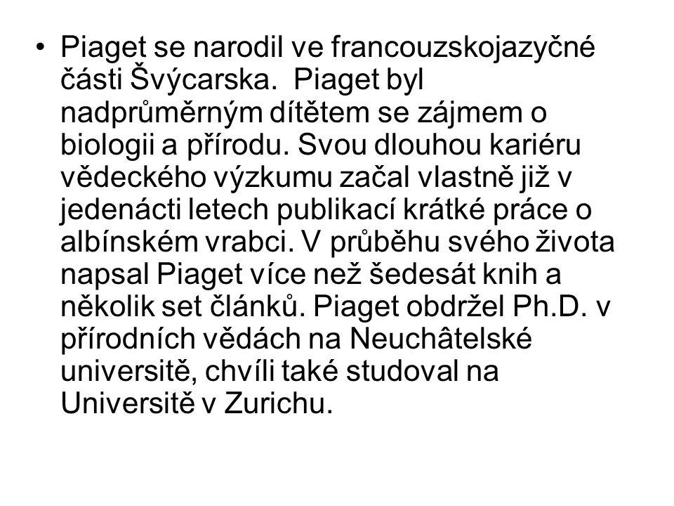 Piaget se narodil ve francouzskojazyčné části Švýcarska. Piaget byl nadprůměrným dítětem se zájmem o biologii a přírodu. Svou dlouhou kariéru vědeckéh