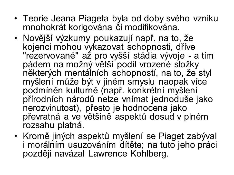 Teorie Jeana Piageta byla od doby svého vzniku mnohokrát korigována či modifikována. Novější výzkumy poukazují např. na to, že kojenci mohou vykazovat