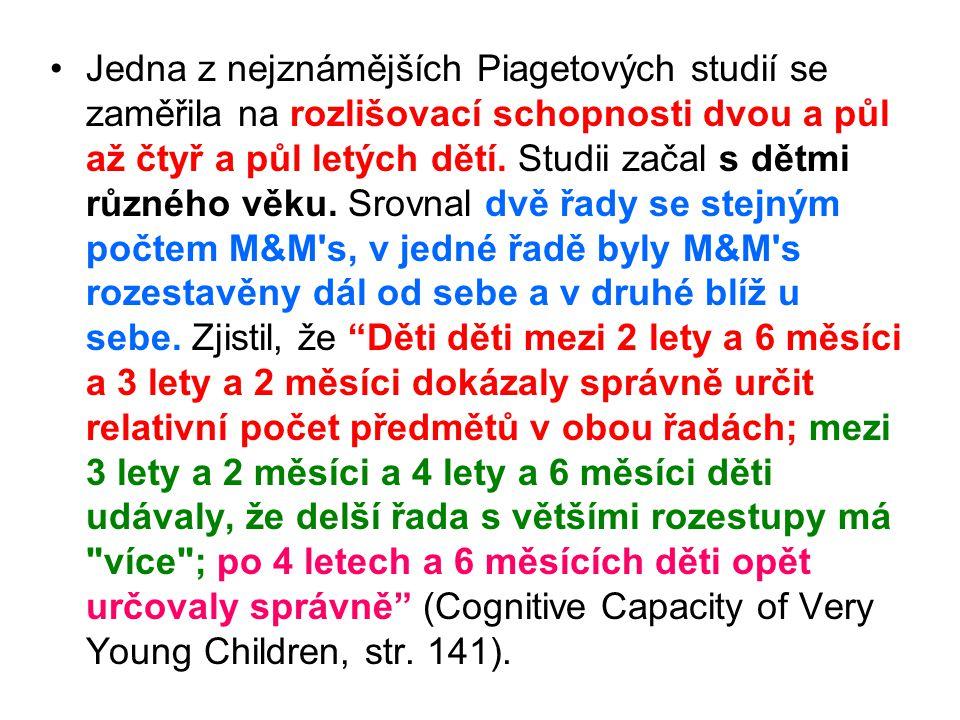 Jedna z nejznámějších Piagetových studií se zaměřila na rozlišovací schopnosti dvou a půl až čtyř a půl letých dětí. Studii začal s dětmi různého věku