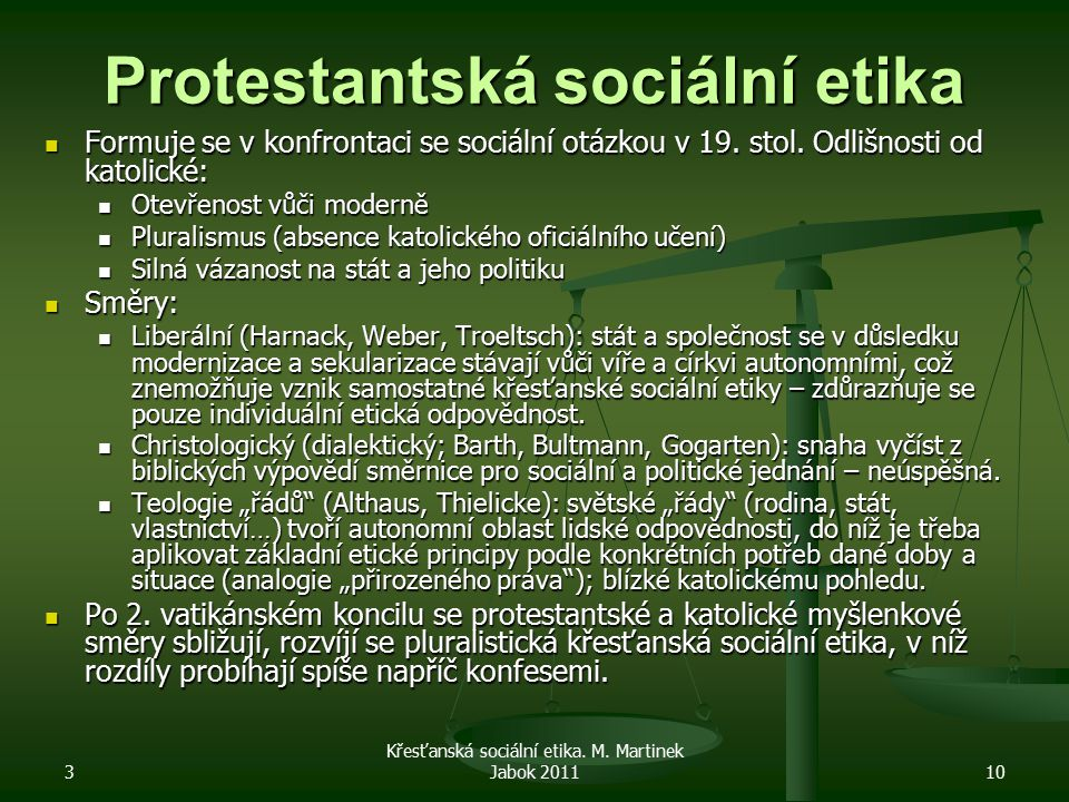 3 Křesťanská sociální etika. M. Martinek Jabok 201110 Protestantská sociální etika Formuje se v konfrontaci se sociální otázkou v 19. stol. Odlišnosti