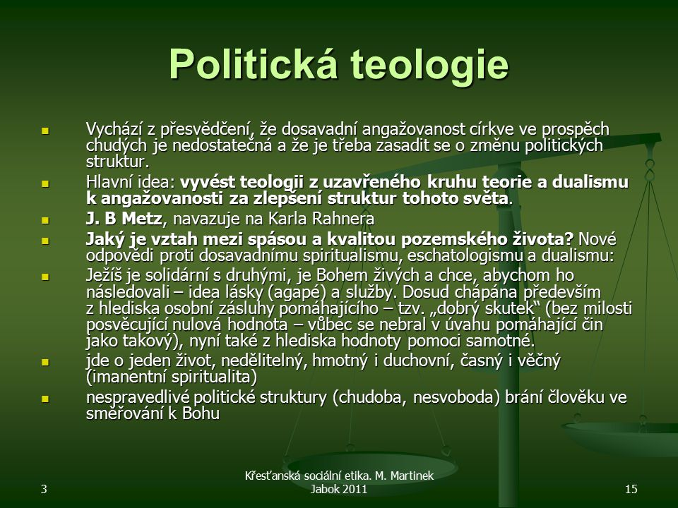 3 Křesťanská sociální etika. M. Martinek Jabok 201115 Politická teologie Vychází z přesvědčení, že dosavadní angažovanost církve ve prospěch chudých j