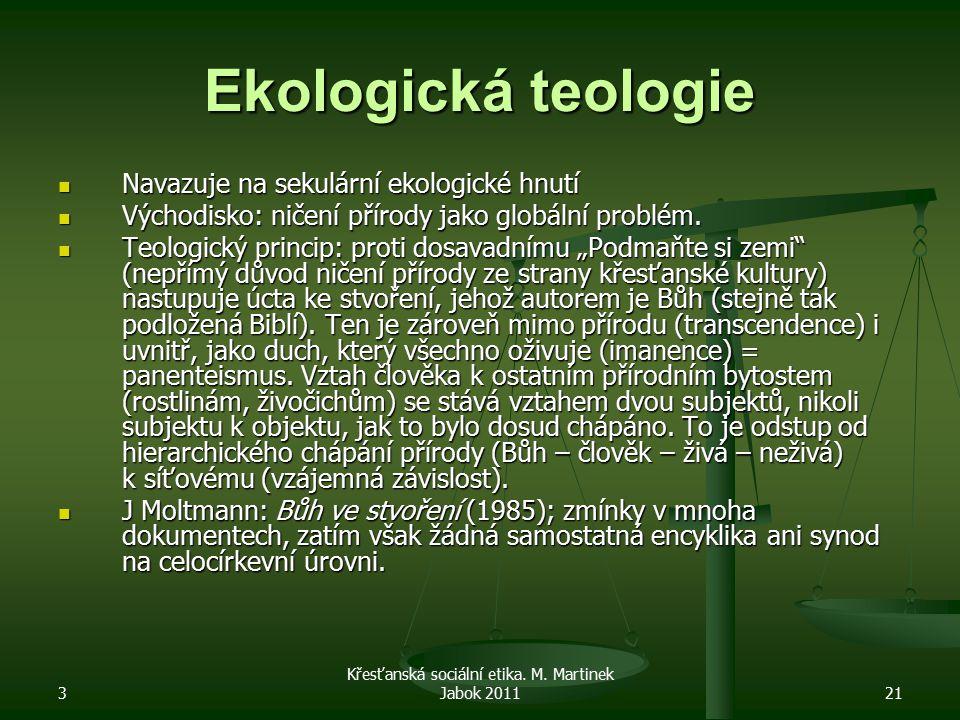 3 Křesťanská sociální etika. M. Martinek Jabok 201121 Ekologická teologie Navazuje na sekulární ekologické hnutí Navazuje na sekulární ekologické hnut