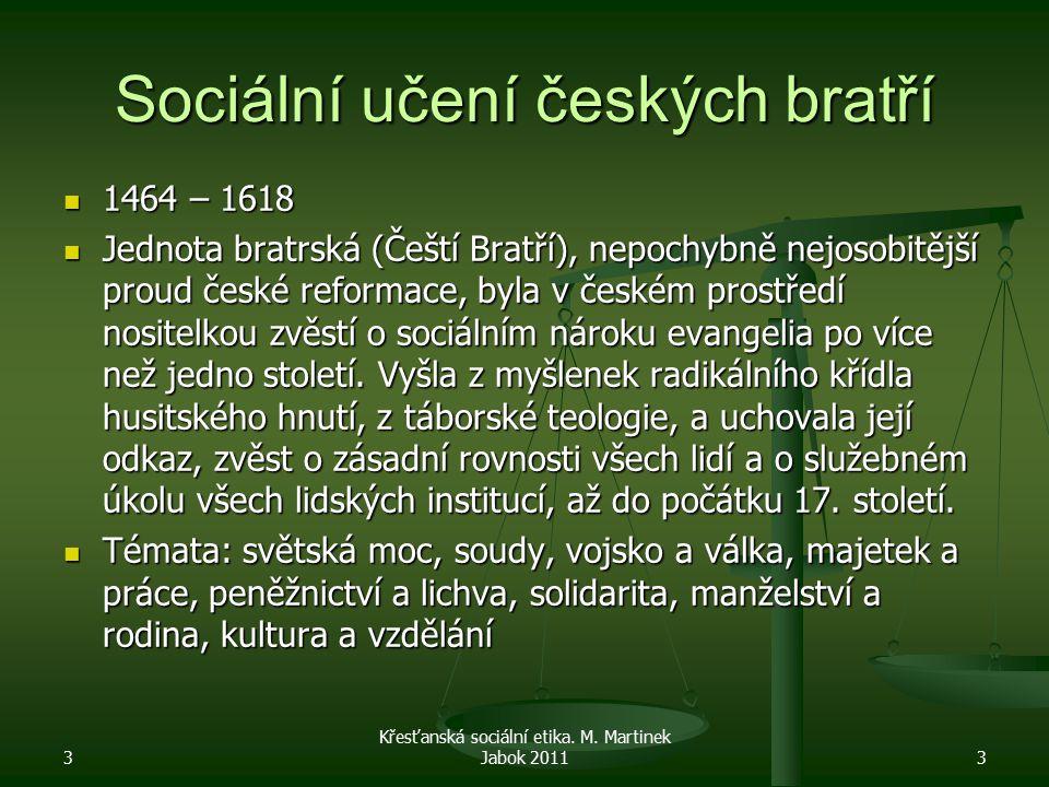 Sociální učení českých bratří 1464 – 1618 1464 – 1618 Jednota bratrská (Čeští Bratří), nepochybně nejosobitější proud české reformace, byla v českém prostředí nositelkou zvěstí o sociálním nároku evangelia po více než jedno století.