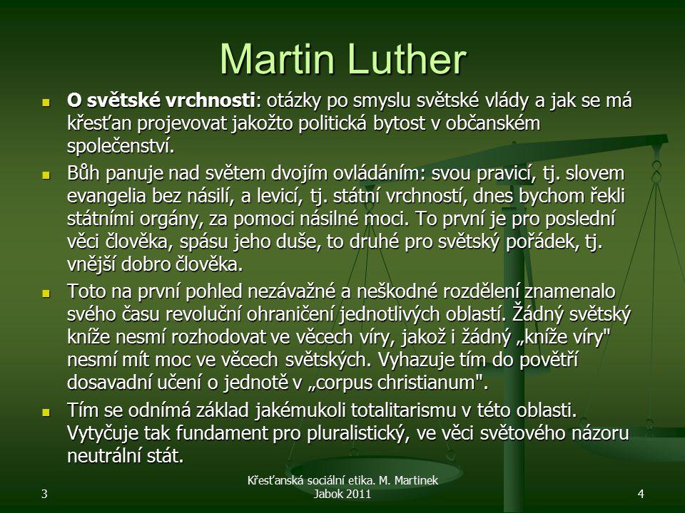 Martin Luther O světské vrchnosti: otázky po smyslu světské vlády a jak se má křesťan projevovat jakožto politická bytost v občanském společenství. O