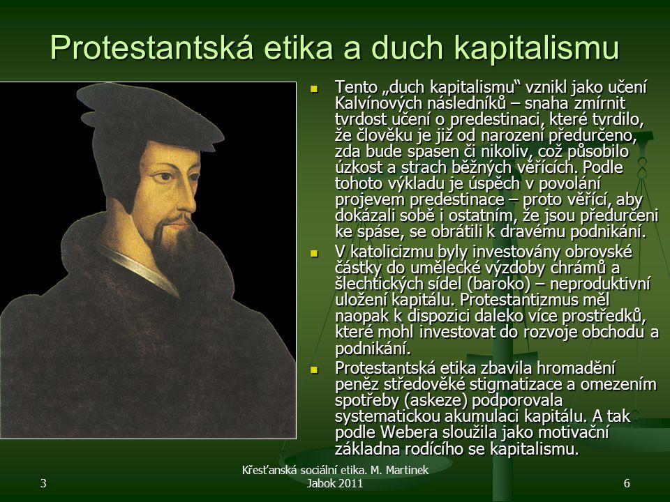 """3 Křesťanská sociální etika. M. Martinek Jabok 20116 Protestantská etika a duch kapitalismu Tento """"duch kapitalismu"""" vznikl jako učení Kalvínových nás"""