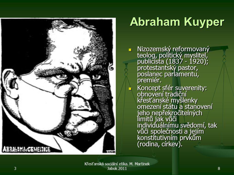 3 Křesťanská sociální etika. M. Martinek Jabok 20118 Abraham Kuyper Nizozemský reformovaný teolog, politický myslitel, publicista (1837 - 1920); prote