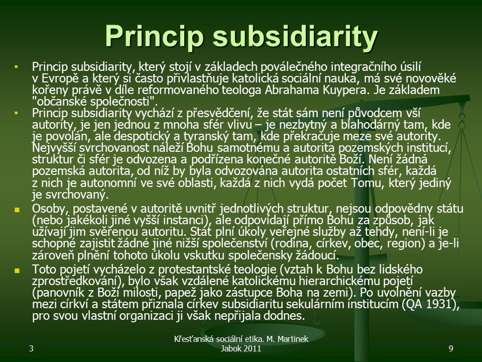3 Křesťanská sociální etika. M. Martinek Jabok 20119 Princip subsidiarity ▪ ▪Princip subsidiarity, který stojí v základech poválečného integračního ús