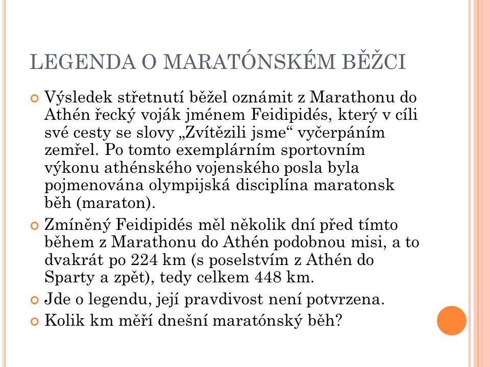"""LEGENDA O MARATÓNSKÉM BĚŽCI Výsledek střetnutí běžel oznámit z Marathonu do Athén řecký voják jménem Feidipidés, který v cíli své cesty se slovy """"Zvít"""