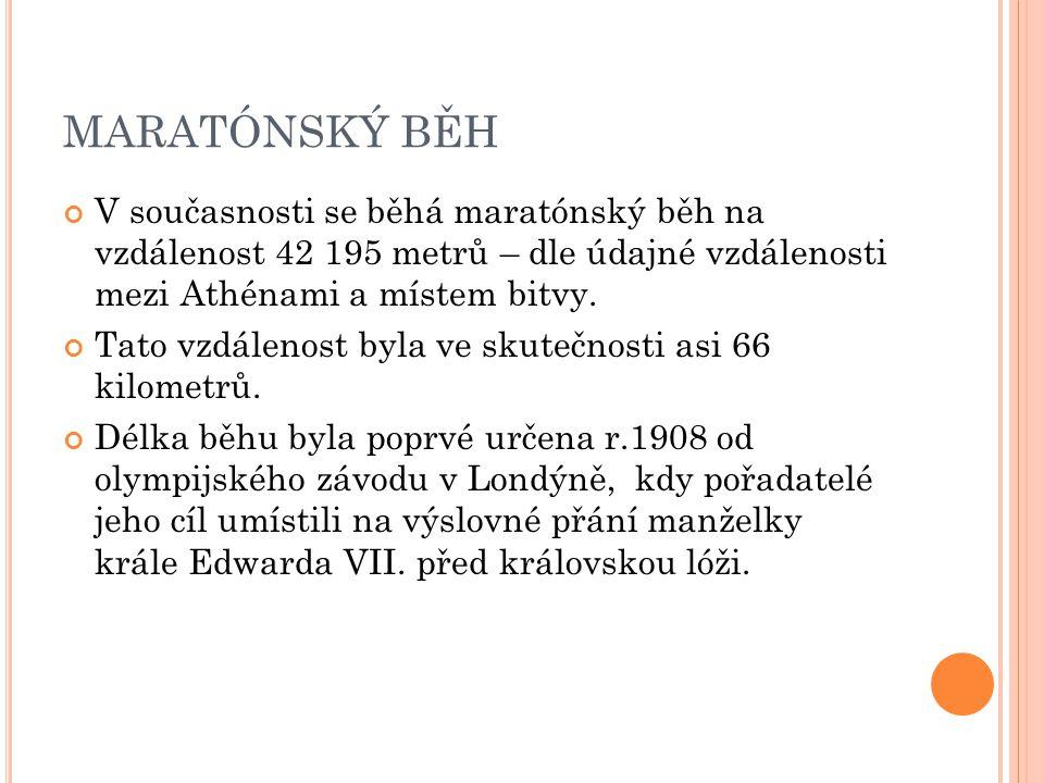 MARATÓNSKÝ BĚH V současnosti se běhá maratónský běh na vzdálenost 42 195 metrů – dle údajné vzdálenosti mezi Athénami a místem bitvy. Tato vzdálenost