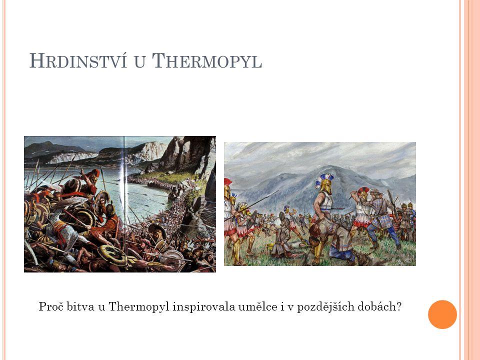 H RDINSTVÍ U T HERMOPYL Proč bitva u Thermopyl inspirovala umělce i v pozdějších dobách?