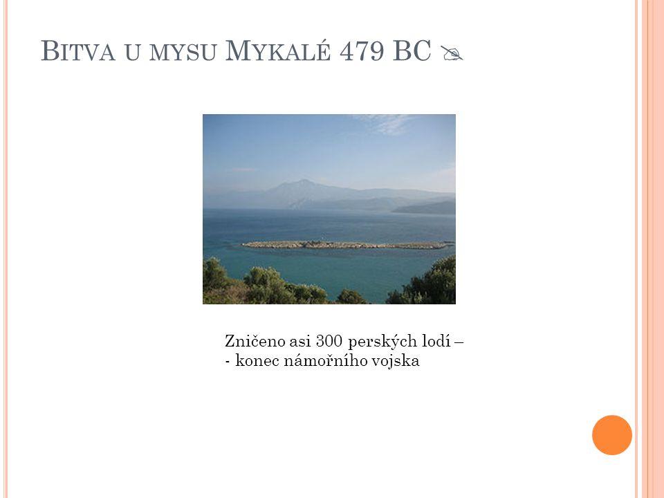 B ITVA U MYSU M YKALÉ 479 BC  Zničeno asi 300 perských lodí – - konec námořního vojska