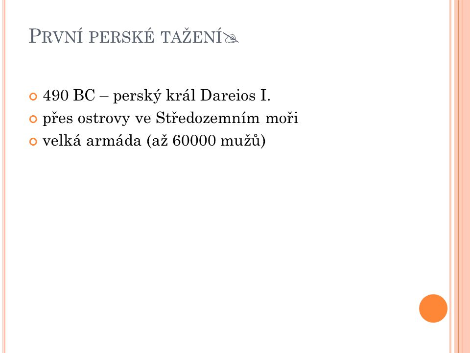 B ITVA U M ARATHONU  Peršané (20 – 30000) × Athény + Plataje (10- 11000) Výhody Athéňanů:  motivace k boji (boj za vlast, rodiny, o život)  větší disciplína  znalost terénu  modernější zbraně