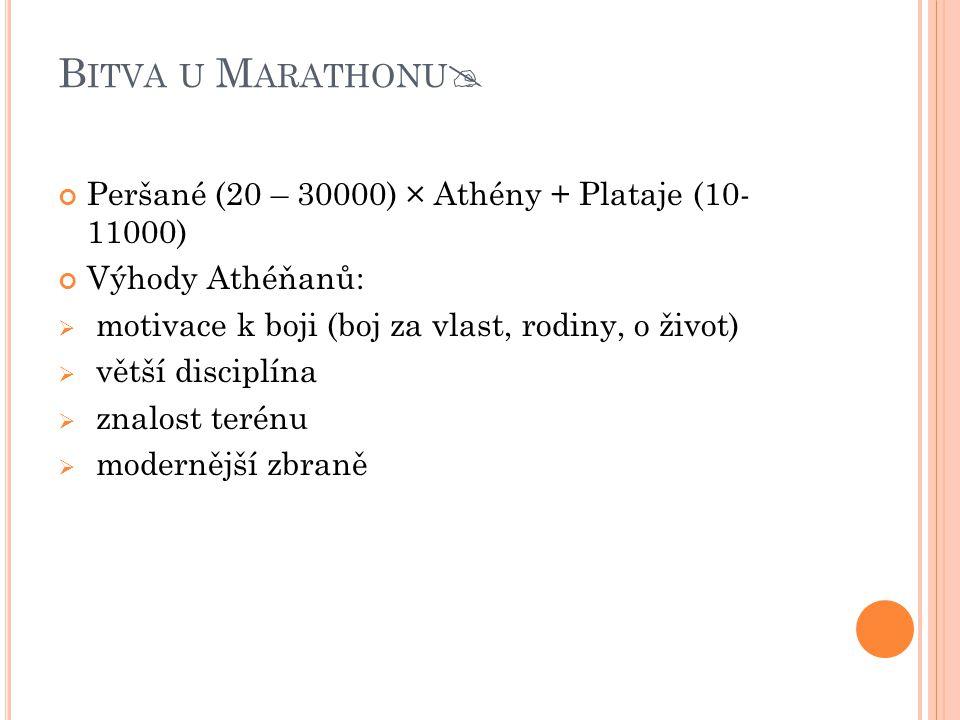 B ITVA U M ARATHONU  Peršané (20 – 30000) × Athény + Plataje (10- 11000) Výhody Athéňanů:  motivace k boji (boj za vlast, rodiny, o život)  větší d