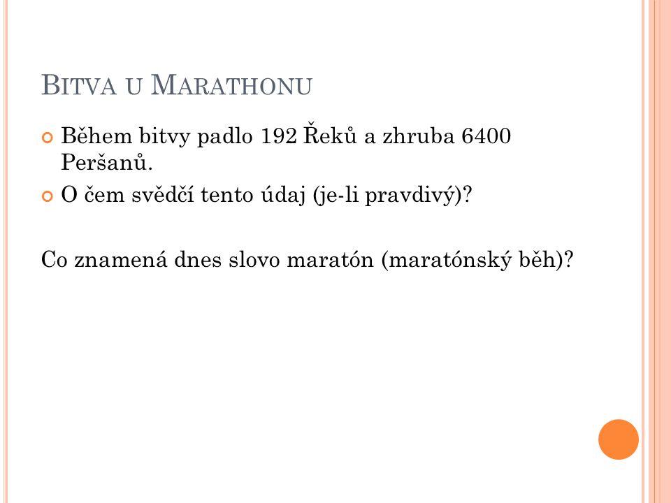 B ITVA U M ARATHONU Během bitvy padlo 192 Řeků a zhruba 6400 Peršanů. O čem svědčí tento údaj (je-li pravdivý)? Co znamená dnes slovo maratón (maratón