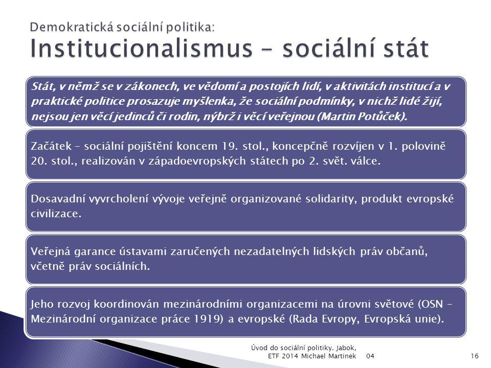 Stát, v němž se v zákonech, ve vědomí a postojích lidí, v aktivitách institucí a v praktické politice prosazuje myšlenka, že sociální podmínky, v nich