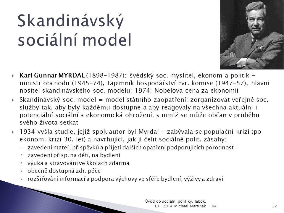  Od 40.let 20. st. se ve Švédsku uplatňoval UNIVERZALISTICKÝ TYP VEŘEJNÝCH SOC.
