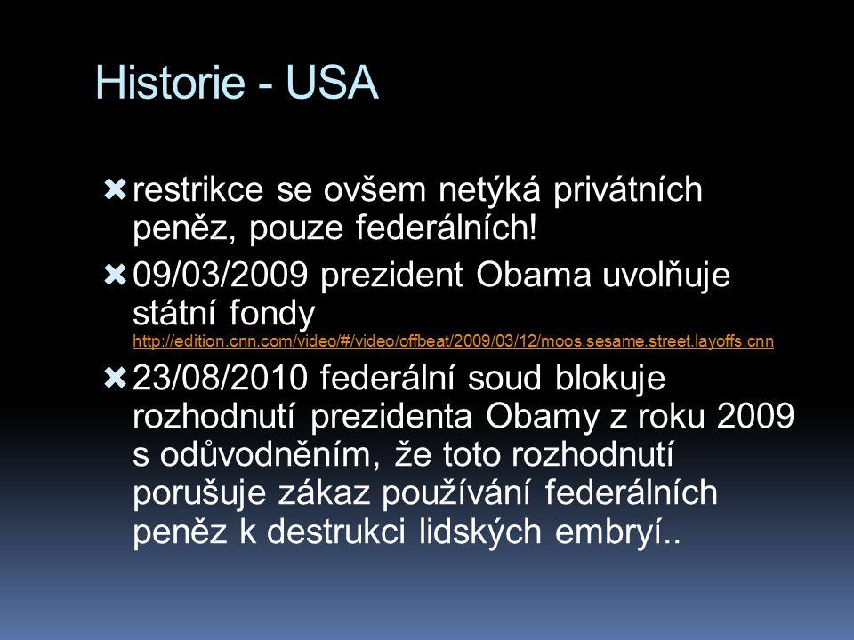 Historie - USA  restrikce se ovšem netýká privátních peněz, pouze federálních!  09/03/2009 prezident Obama uvolňuje státní fondy http://edition.cnn.