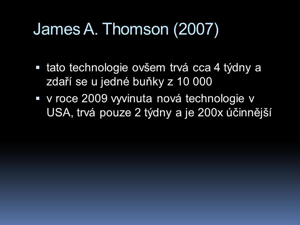 James A. Thomson (2007)  tato technologie ovšem trvá cca 4 týdny a zdaří se u jedné buňky z 10 000  v roce 2009 vyvinuta nová technologie v USA, trv