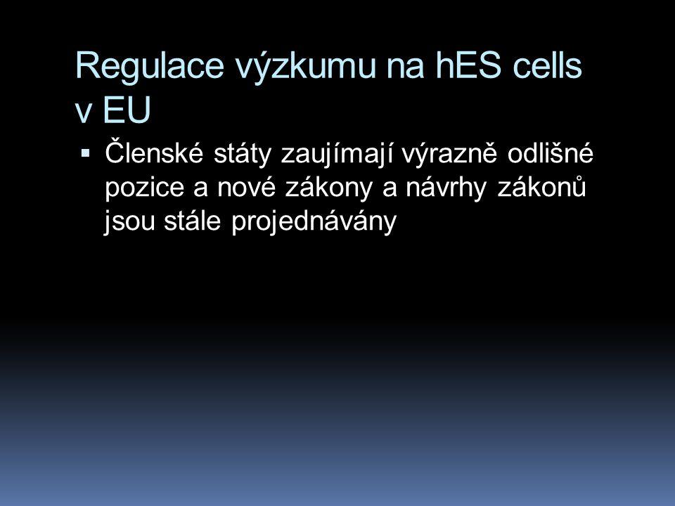 Regulace výzkumu na hES cells v EU  Členské státy zaujímají výrazně odlišné pozice a nové zákony a návrhy zákonů jsou stále projednávány