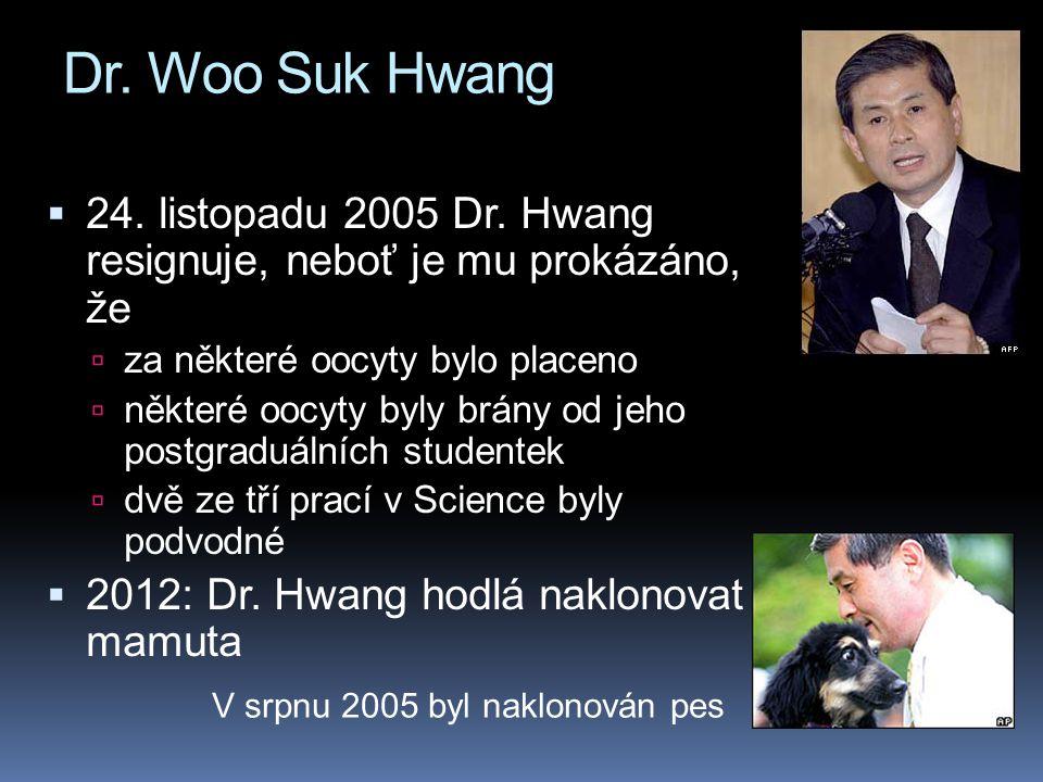 Dr. Woo Suk Hwang  24. listopadu 2005 Dr. Hwang resignuje, neboť je mu prokázáno, že  za některé oocyty bylo placeno  některé oocyty byly brány od