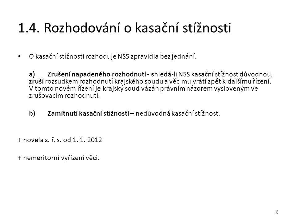 18 1.4. Rozhodování o kasační stížnosti O kasační stížnosti rozhoduje NSS zpravidla bez jednání.